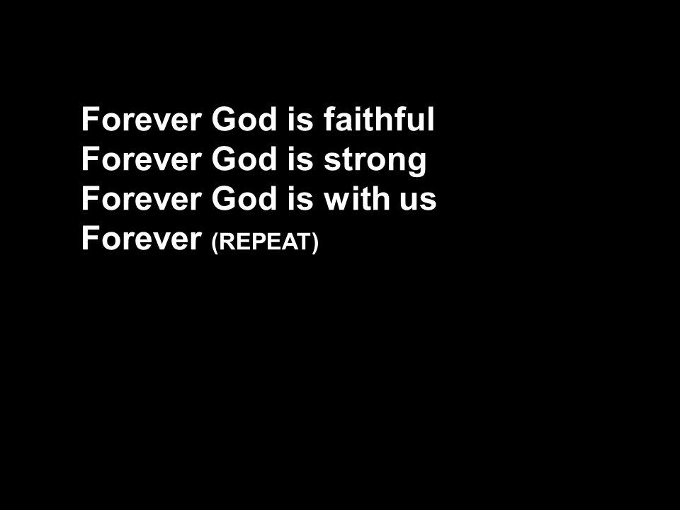 Forever God is faithful Forever God is strong Forever God is with us Forever (REPEAT)
