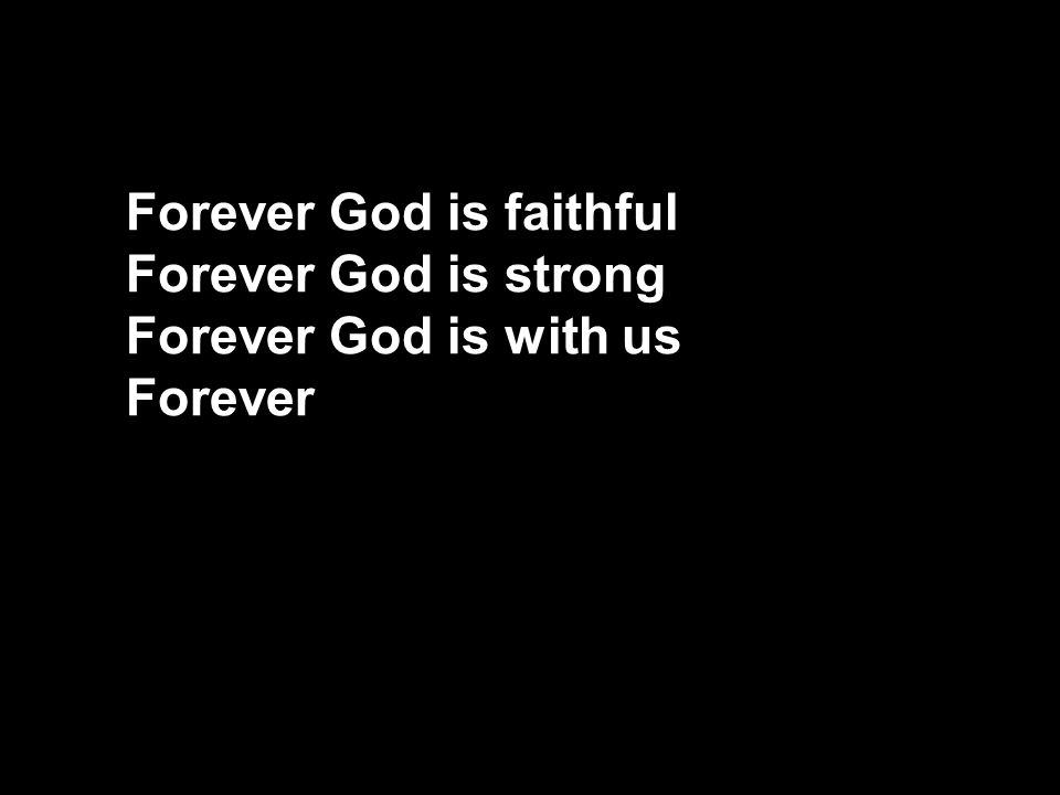 Forever God is faithful Forever God is strong Forever God is with us Forever