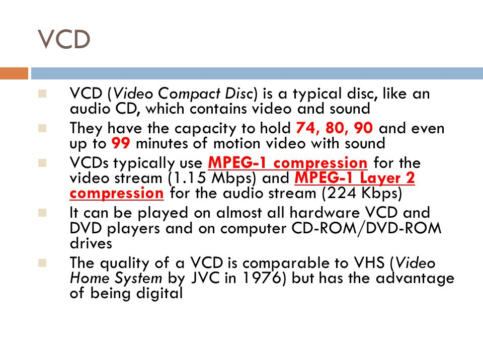 VCD VCD (Video Compact Disc) is a typical disc, like an audio CD, which contains video and sound They have the capacity to hold 74, 80, 90 and even up