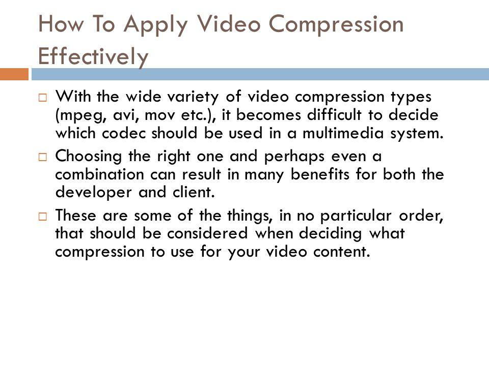 How To Apply Video Compression Effectively  With the wide variety of video compression types (mpeg, avi, mov etc.), it becomes difficult to decide wh
