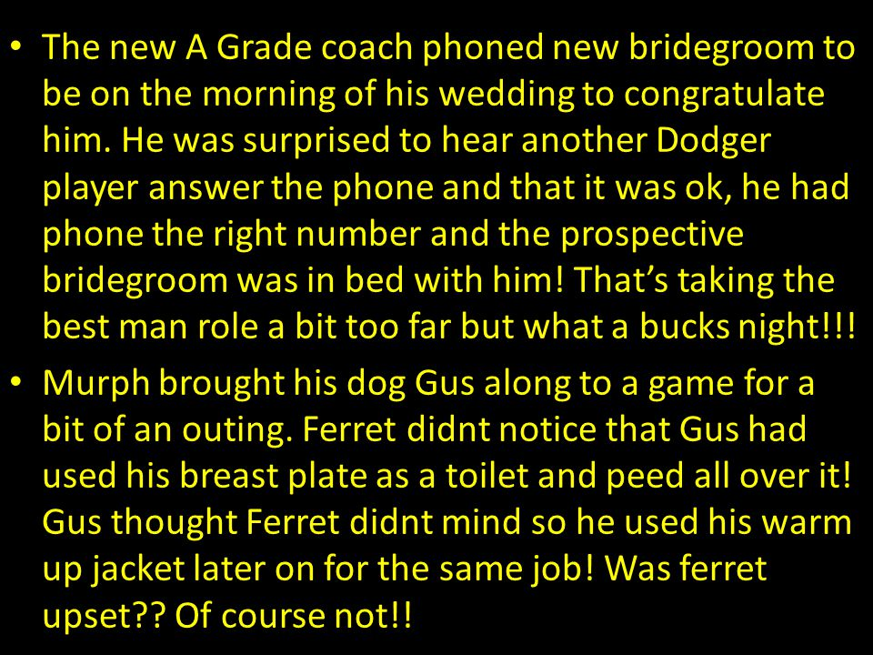 The new A Grade coach phoned new bridegroom to be on the morning of his wedding to congratulate him. He was surprised to hear another Dodger player an