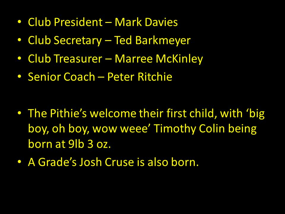 Club President – Mark Davies Club Secretary – Ted Barkmeyer Club Treasurer – Marree McKinley Senior Coach – Peter Ritchie The Pithie's welcome their f