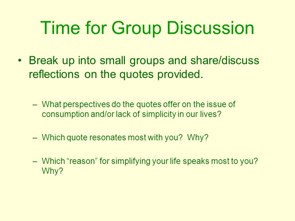 Time for Group Discussion Break up into small groups and share/discuss reflections on the quotes provided.