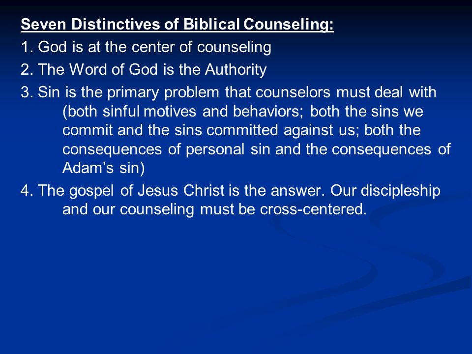 Seven Distinctives of Biblical Counseling: 1. God is at the center of counseling 2.