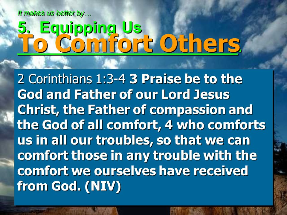 It makes us better by… 5. Equipping Us _________________________.