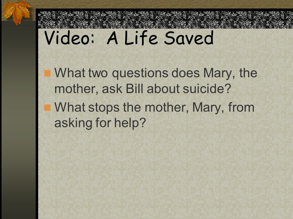 Video: A Life Saved What two questions does Mary, the mother, ask Bill about suicide.