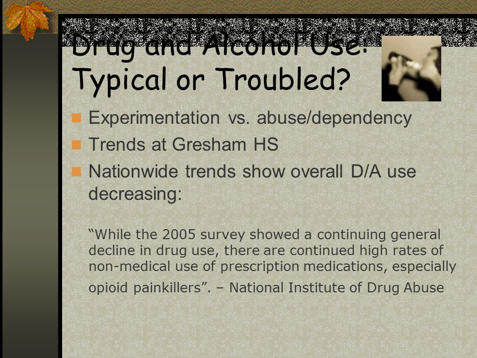 Drug and Alcohol Use: Typical or Troubled. Experimentation vs.