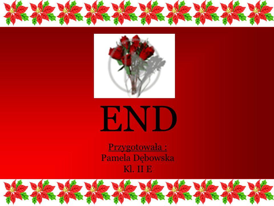END Przygotowała : Pamela Dębowska Kl. II E
