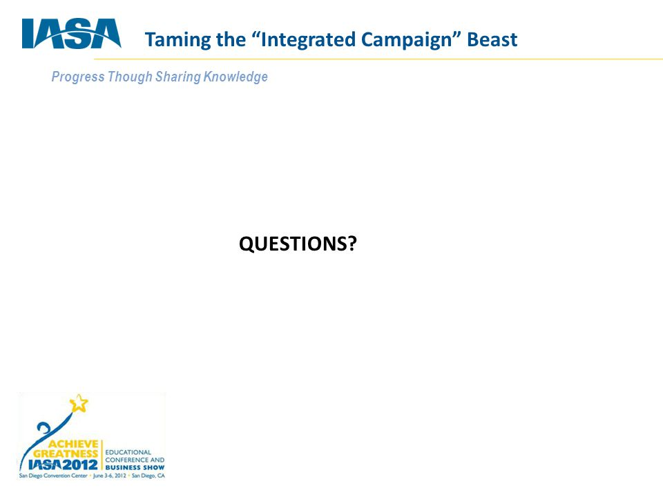 """Progress Though Sharing Knowledge QUESTIONS? Taming the """"Integrated Campaign"""" Beast"""