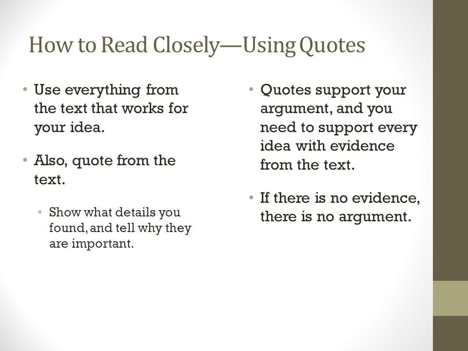How to Read Closely—Using Quotes Use everything from the text that works for your idea.