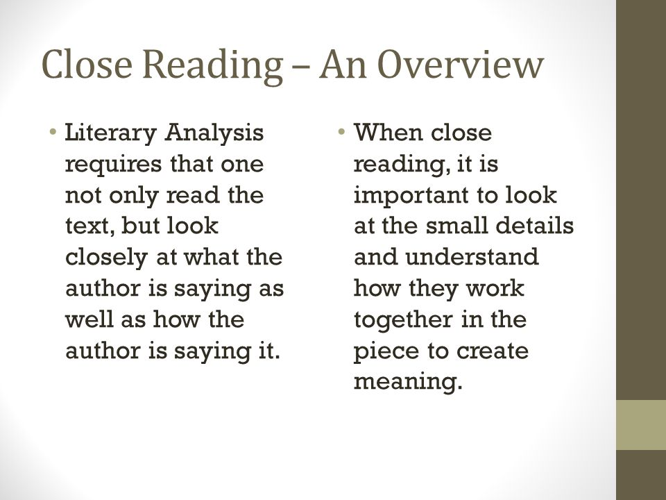 Close Reading – An Overview Literary Analysis requires that one not only read the text, but look closely at what the author is saying as well as how the author is saying it.