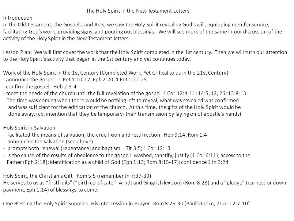 The Holy Spirit in the New Testament Letters Introduction In the Old Testament, the Gospels, and Acts, we saw the Holy Spirit revealing God's will, equipping men for service, facilitating God's work, providing signs, and pouring out blessings.