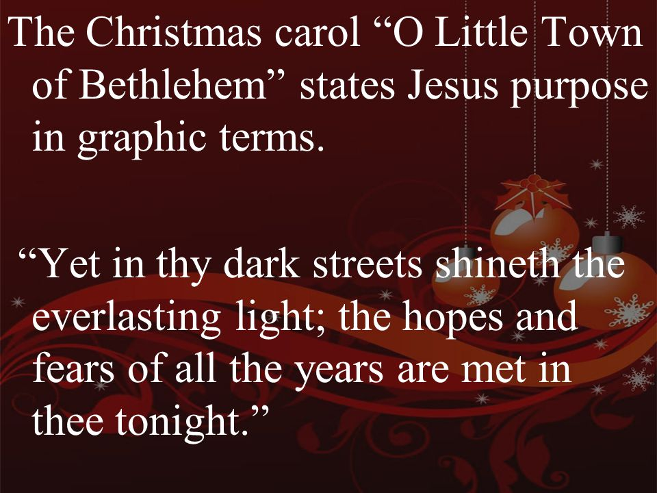 The Christmas carol O Little Town of Bethlehem states Jesus purpose in graphic terms.