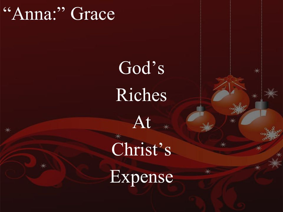 Anna: Grace God's Riches At Christ's Expense