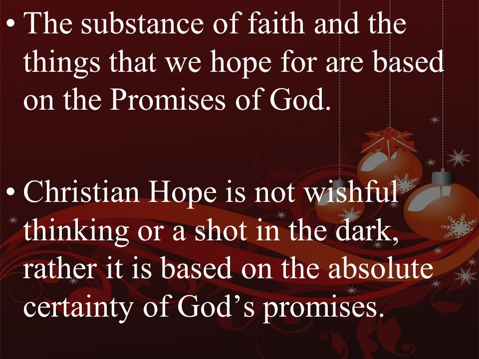 The substance of faith and the things that we hope for are based on the Promises of God.