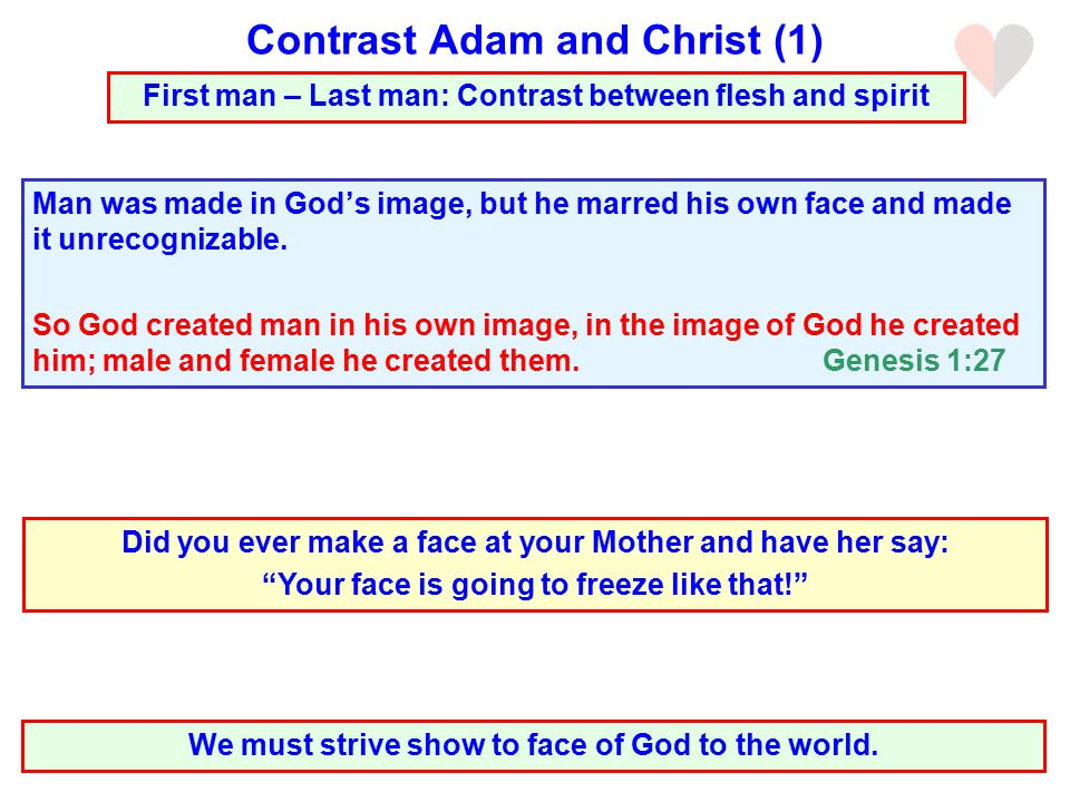 Man was made in God's image, but he marred his own face and made it unrecognizable.