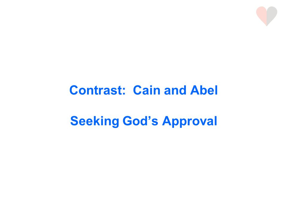 Contrast: Cain and Abel Seeking God's Approval