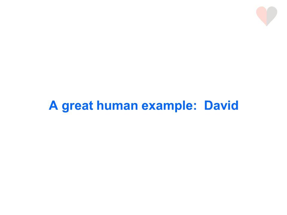 A great human example: David
