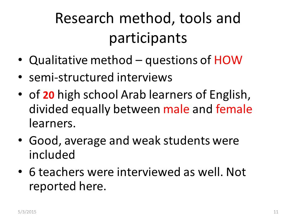 Qualitative method – questions of HOW semi-structured interviews of 20 high school Arab learners of English, divided equally between male and female learners.