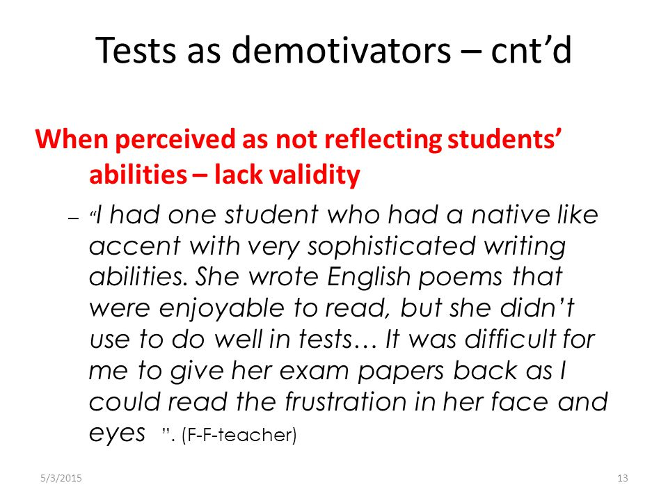 When perceived as not reflecting students' abilities – lack validity – I had one student who had a native like accent with very sophisticated writing abilities.