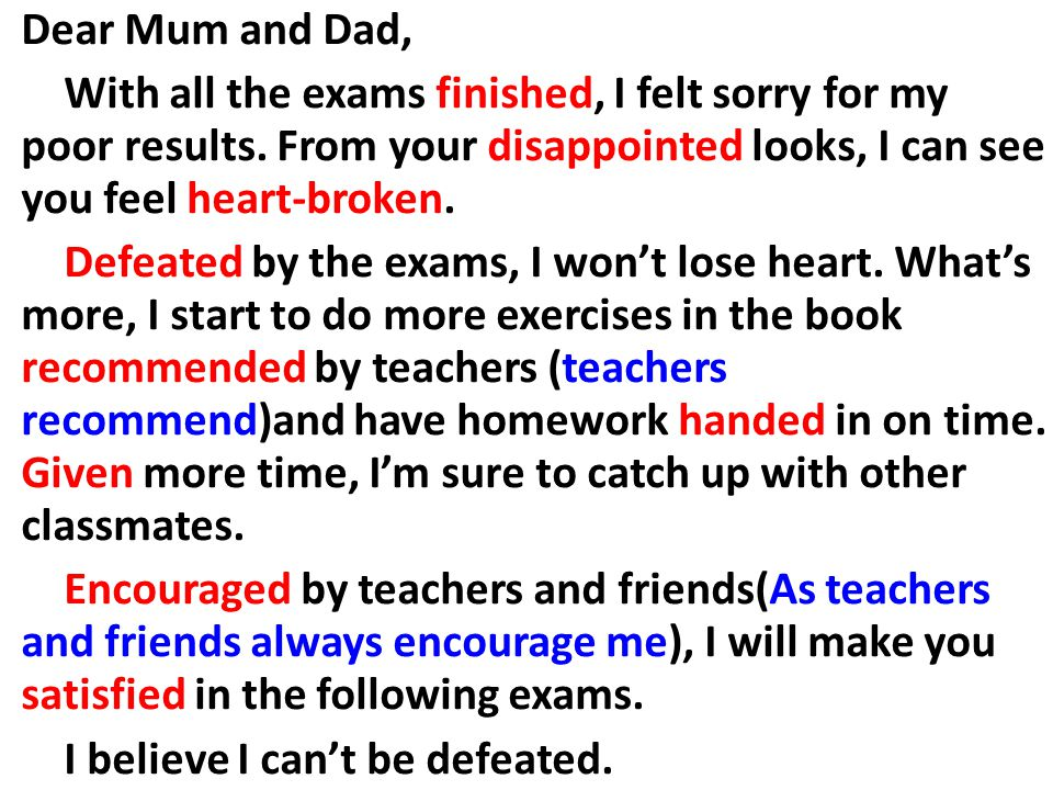 Dear Mum and Dad, With all the exams finished, I felt sorry for my poor results.