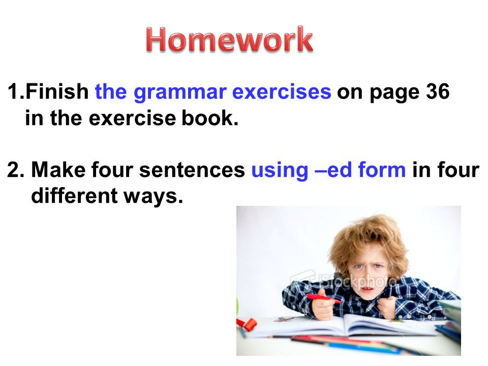 1.Finish the grammar exercises on page 36 in the exercise book.