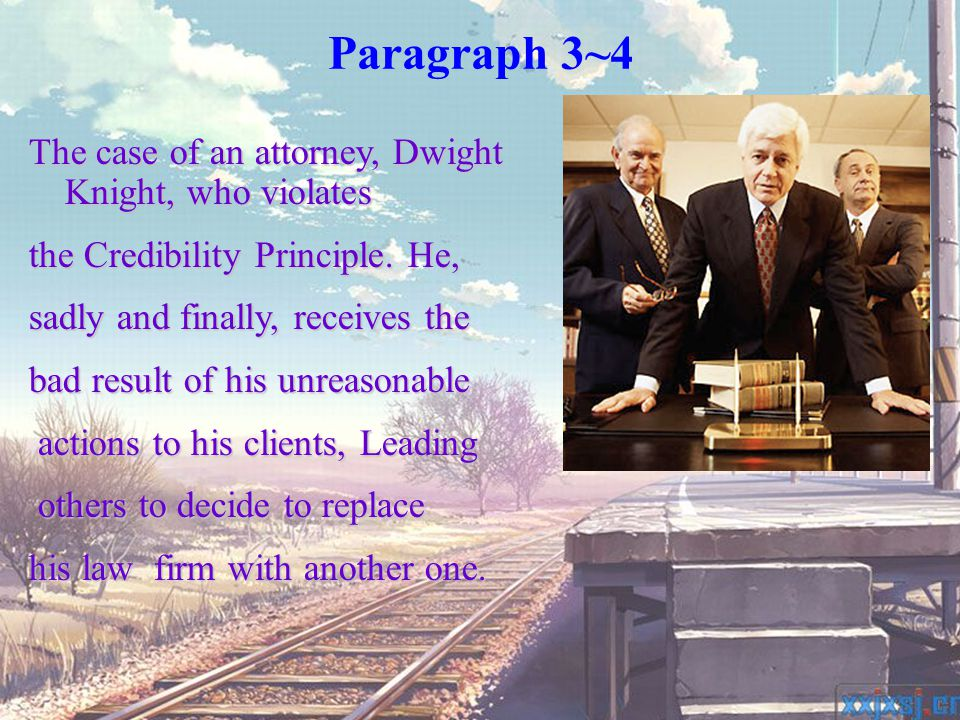 Paragraph 3~4The case of an attorney, Dwight Knight, who violates the Credibility Principle. He, sadly and finally, receives the bad result of his unr