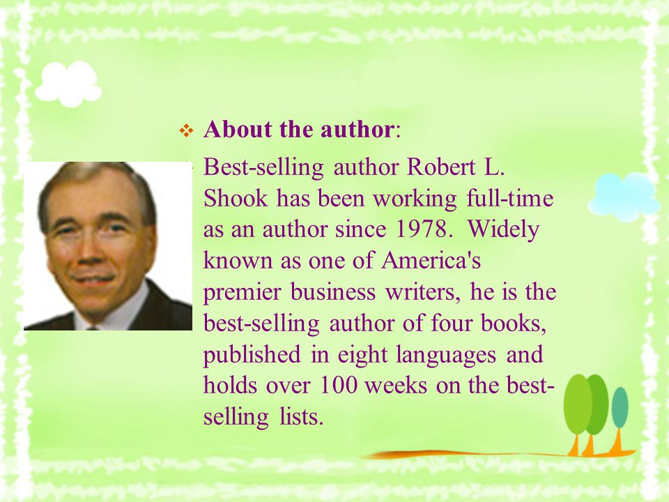  About the author:  Best-selling author Robert L. Shook has been working full-time as an author since 1978. Widely known as one of America's premier