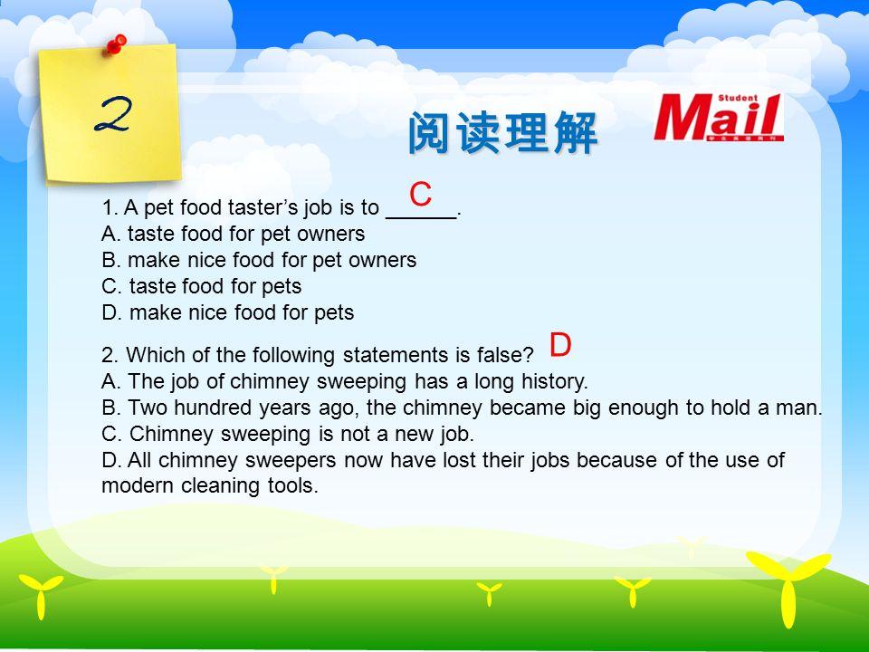 2 阅读理解 1.A pet food taster's job is to ______. A.