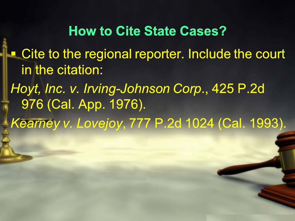 How to Cite State Cases.  Cite to the regional reporter.