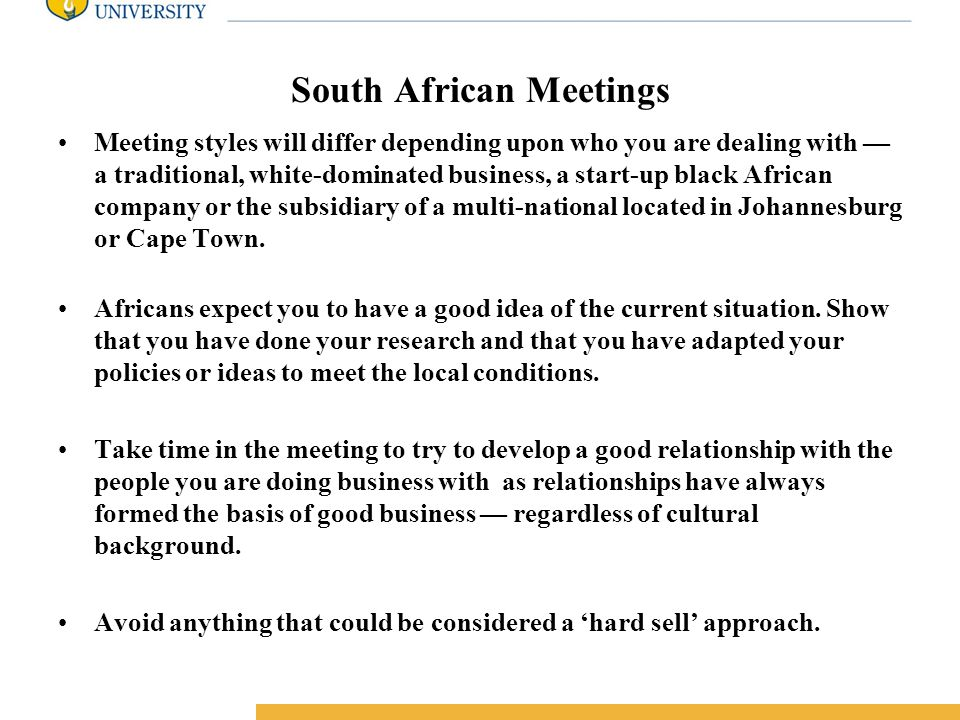 Amity International Business School South African Meetings Meeting styles will differ depending upon who you are dealing with — a traditional, white-dominated business, a start-up black African company or the subsidiary of a multi-national located in Johannesburg or Cape Town.