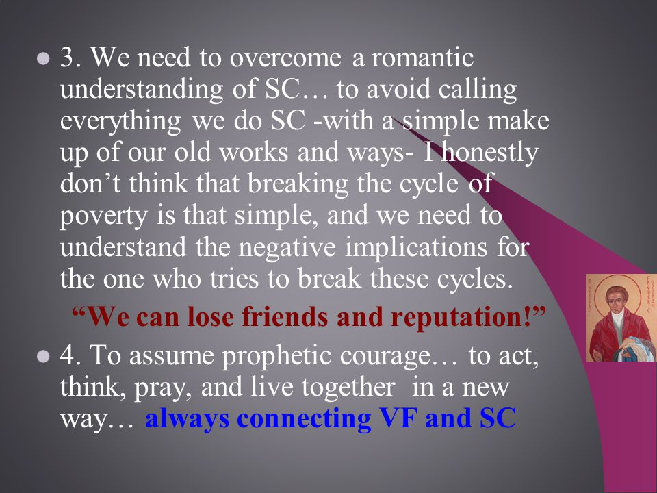 3. We need to overcome a romantic understanding of SC… to avoid calling everything we do SC -with a simple make up of our old works and ways- I honest