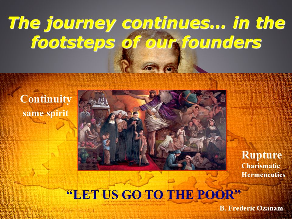 The journey continues… in the footsteps of our founders LET US GO TO THE POOR B.