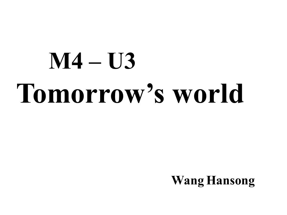 M4 – U3 Tomorrow's world Wang Hansong