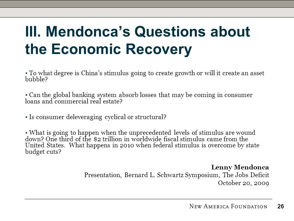 III. Mendonca's Questions about the Economic Recovery To what degree is China's stimulus going to create growth or will it create an asset bubble? Can