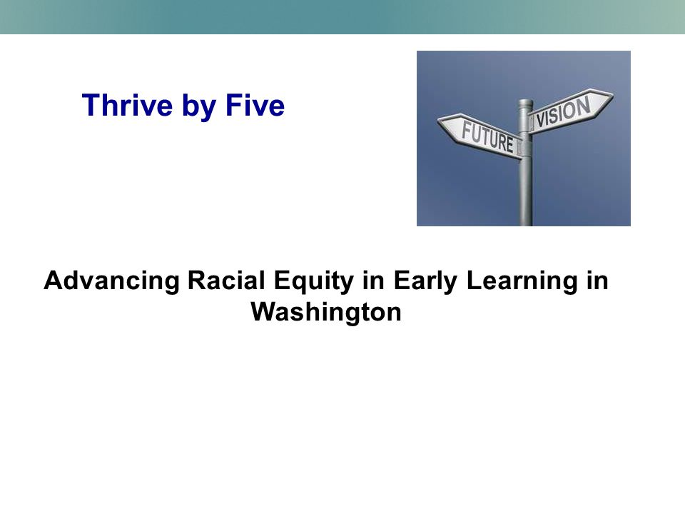 Thrive by Five Advancing Racial Equity in Early Learning in Washington