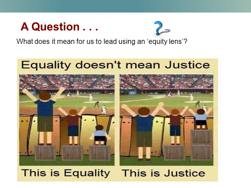 A Question... What does it mean for us to lead using an 'equity lens'