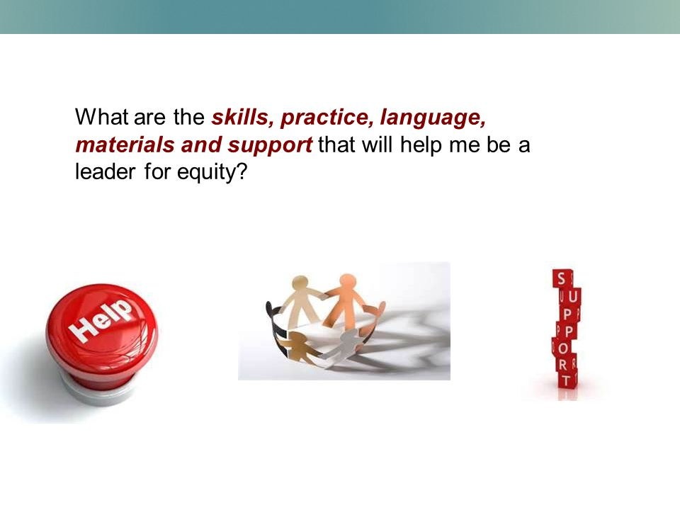 What are the skills, practice, language, materials and support that will help me be a leader for equity