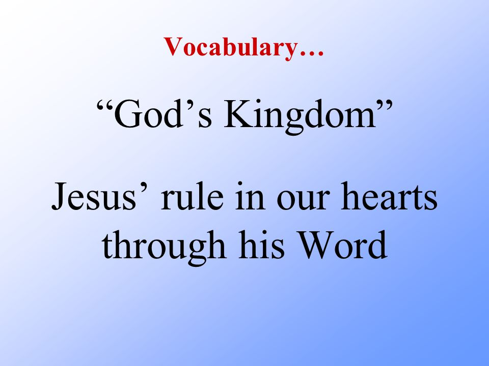 "Vocabulary… ""God's Kingdom"" Jesus' rule in our hearts through his Word"