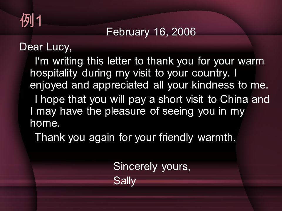 例1例1例1例1 February 16, 2006 Dear Lucy, I ' m writing this letter to thank you for your warm hospitality during my visit to your country.