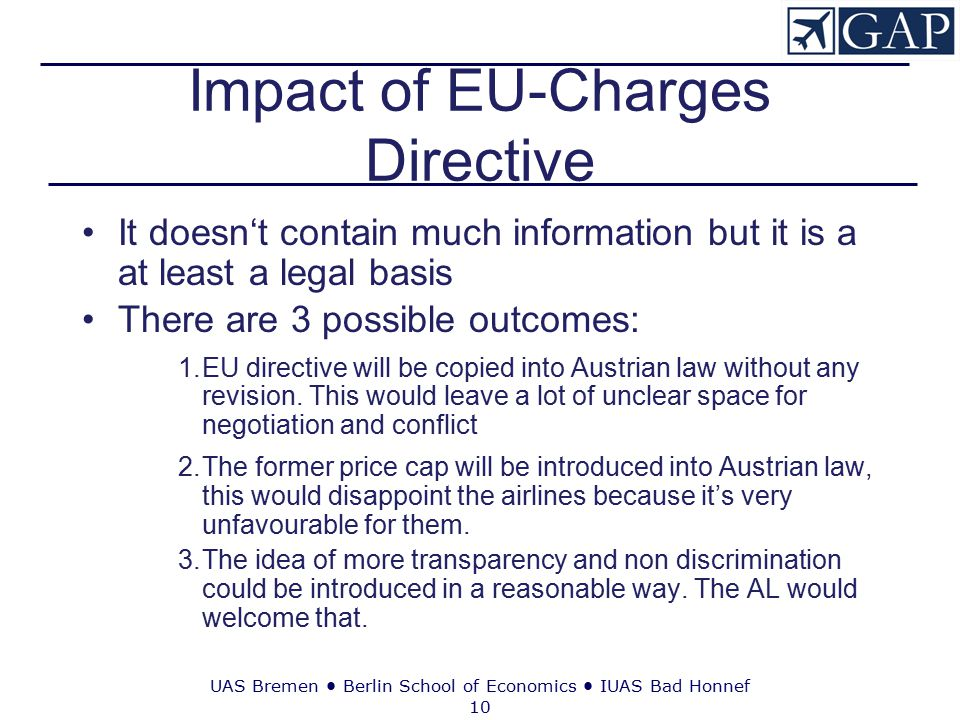 UAS Bremen ● Berlin School of Economics ● IUAS Bad Honnef 10 Impact of EU-Charges Directive It doesn't contain much information but it is a at least a legal basis There are 3 possible outcomes: 1.EU directive will be copied into Austrian law without any revision.