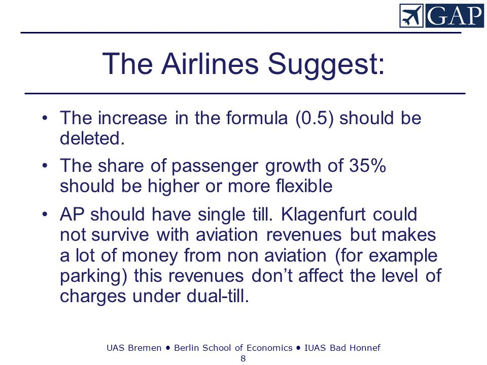 UAS Bremen ● Berlin School of Economics ● IUAS Bad Honnef 8 The Airlines Suggest: The increase in the formula (0.5) should be deleted.
