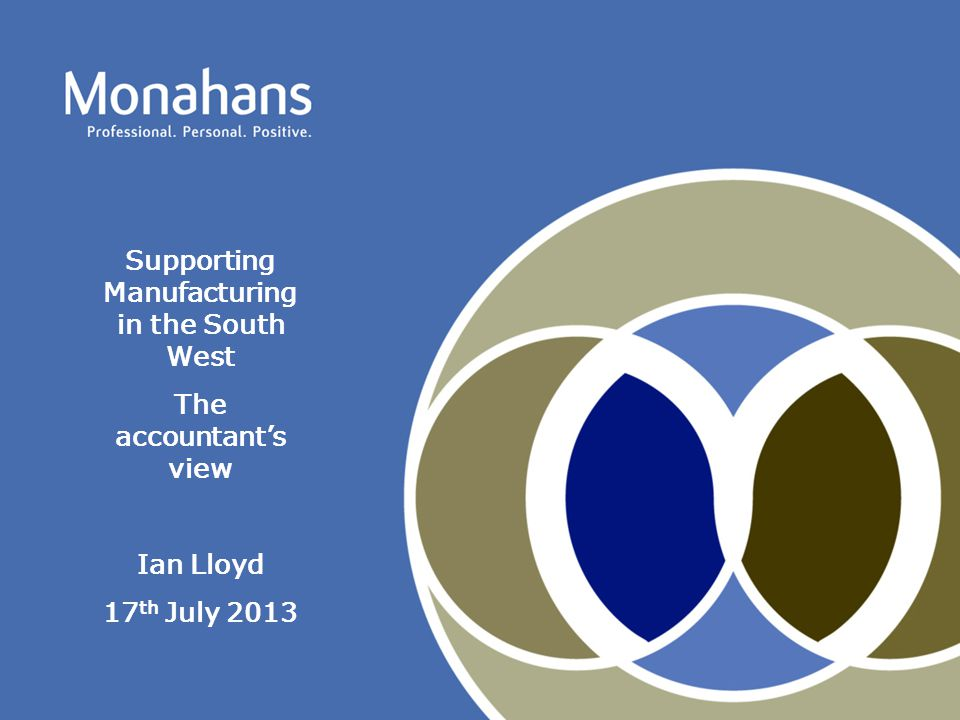 Supporting Manufacturing in the South West The accountant's view Ian Lloyd 17 th July 2013