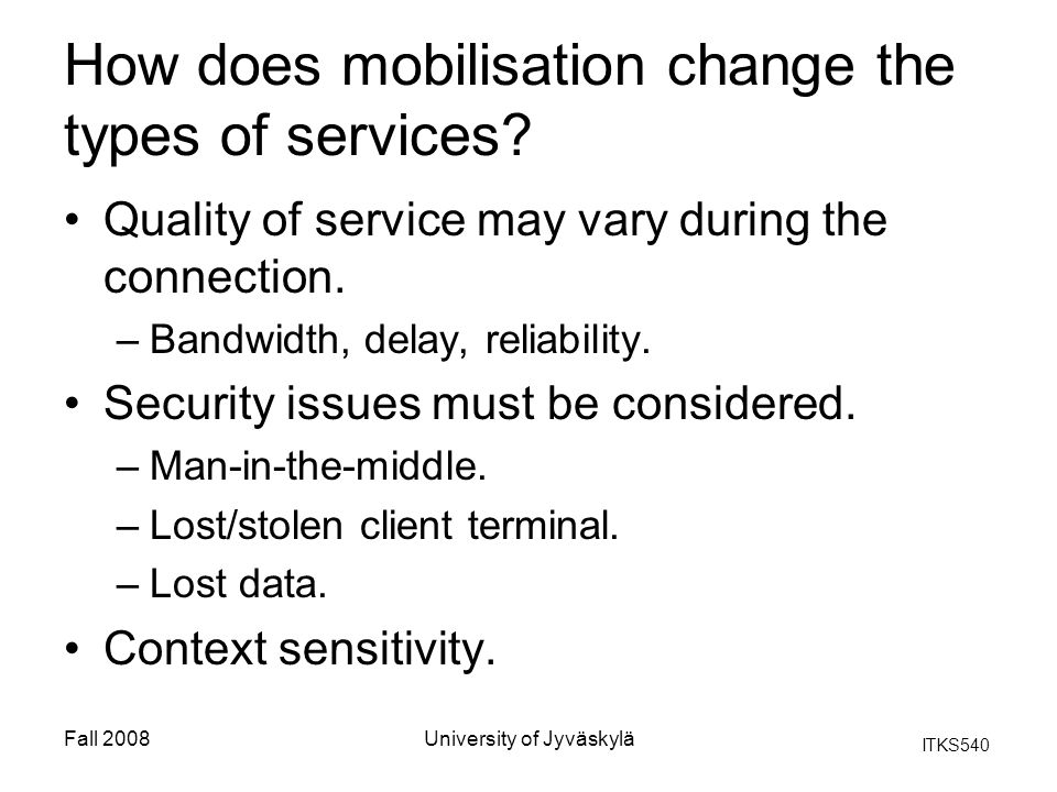 ITKS540 Fall 2008University of Jyväskylä How does mobilisation change the types of services.