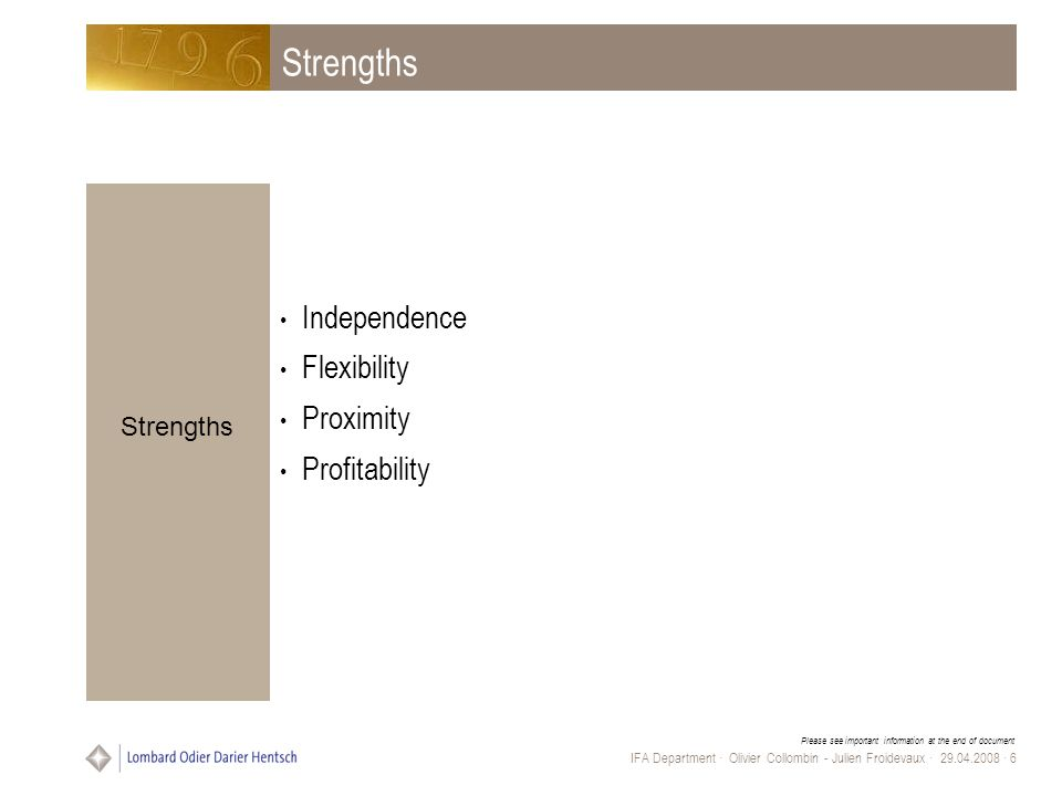Please see important information at the end of document IFA Department · Olivier Collombin - Julien Froidevaux · 29.04.2008 · 6 Strengths Independence Flexibility Proximity Profitability Strengths