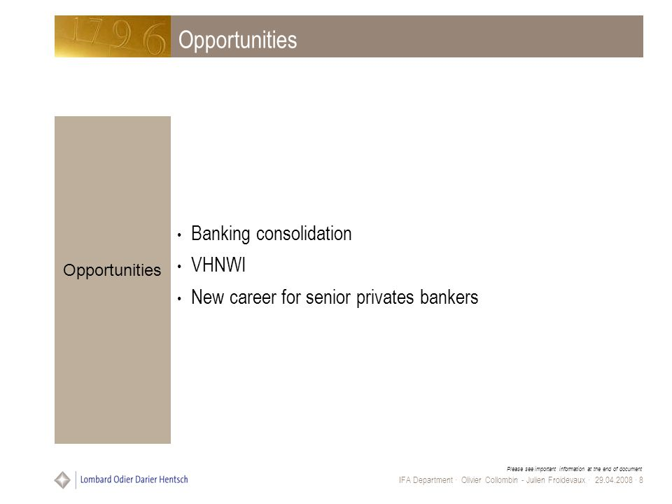 Please see important information at the end of document IFA Department · Olivier Collombin - Julien Froidevaux · 29.04.2008 · 8 Opportunities Banking consolidation VHNWI New career for senior privates bankers Opportunities