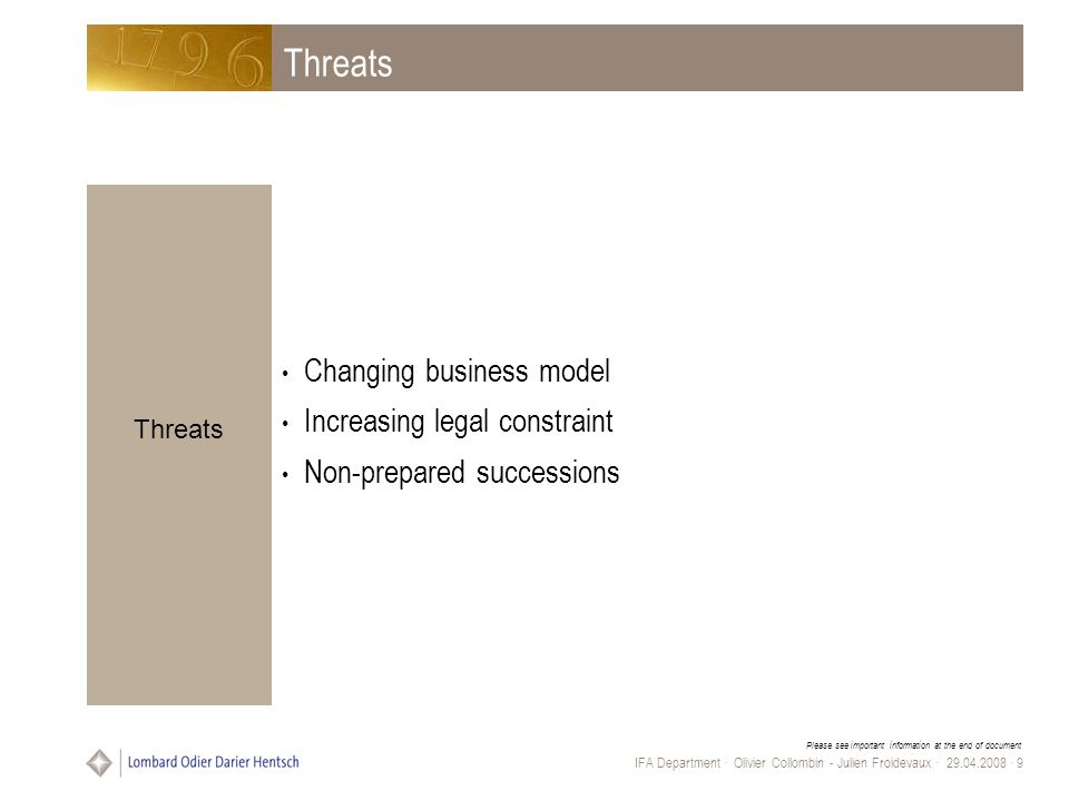 Please see important information at the end of document IFA Department · Olivier Collombin - Julien Froidevaux · 29.04.2008 · 9 Threats Changing business model Increasing legal constraint Non-prepared successions Threats