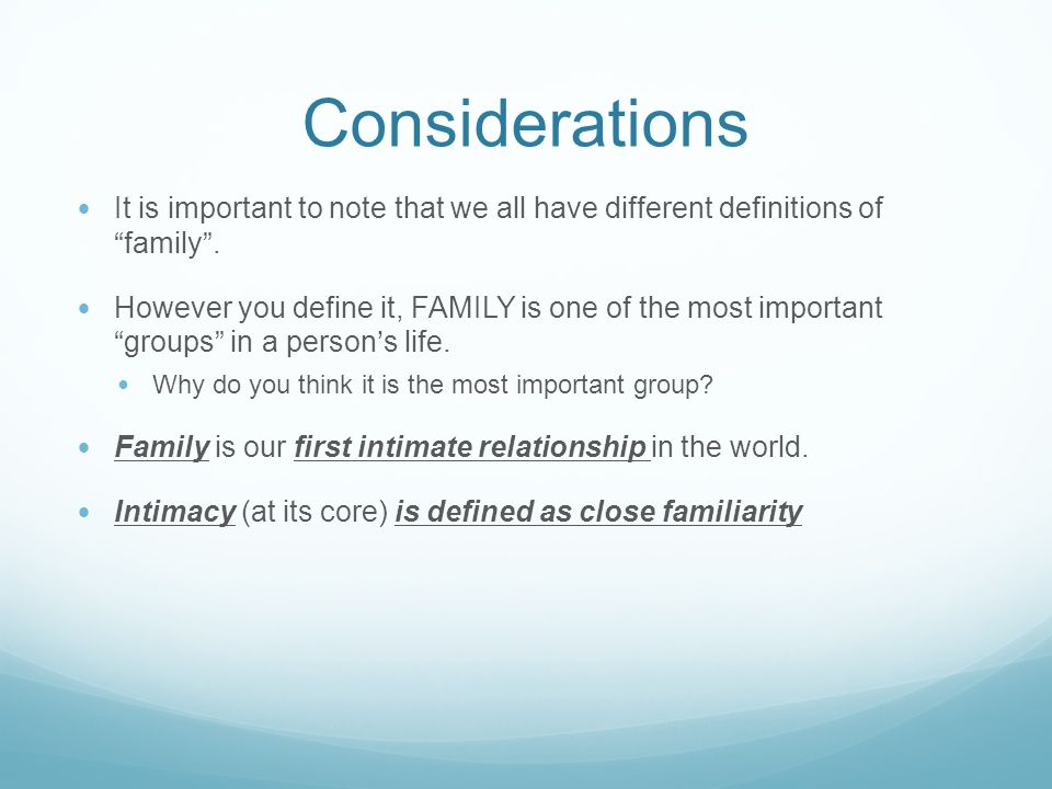 Considerations It is important to note that we all have different definitions of family .