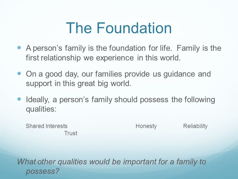 The Foundation A person's family is the foundation for life.