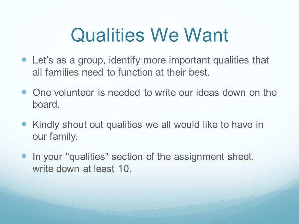 Qualities We Want Let's as a group, identify more important qualities that all families need to function at their best.